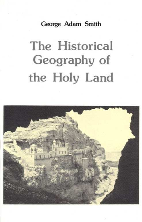 the historical geography of the holy land / george adam smith